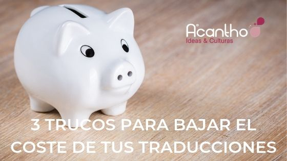 ¿Cómo bajar el coste de tus traducciones? 4